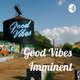 Good Vibes Imminent