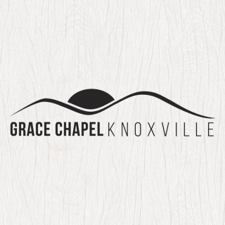 Grace Chapel Knoxville Sermons