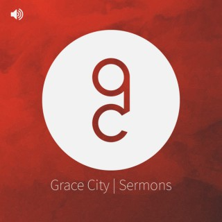 Grace City | Sermons