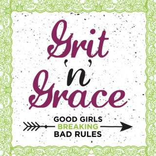 Grit 'n' Grace: Good Girls Breaking Bad Rules