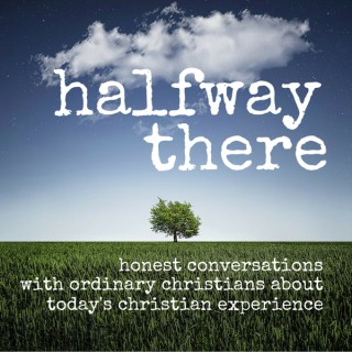 Halfway There | Christian Testimonies | Spiritual Formation, Growth, and Personal Experiences with God