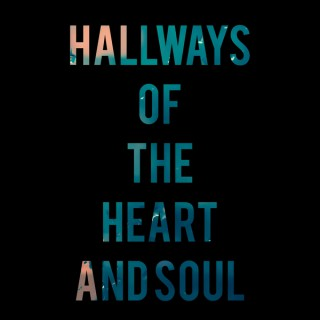Hallways of the Heart and Soul