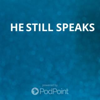 He Still Speaks