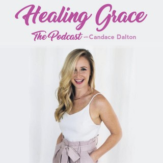 Healing Grace The Podcast with Candace Dalton