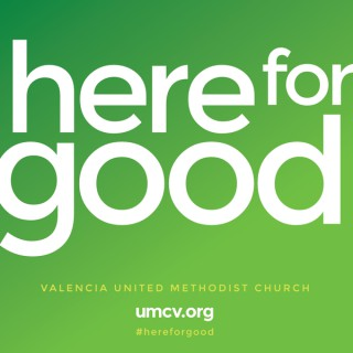 Here for Good: Podcast of Valencia United Methodist Church