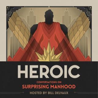Heroic: Conversations on Surprising Manhood