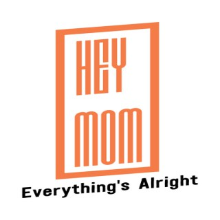 Hey Mom, Everything's Alright