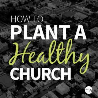 How To Plant A Healthy Church