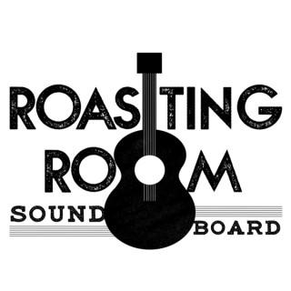 Roasting Room Sound Board