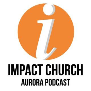 Impact Church Aurora Podcast