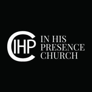 In His Presence Church Podcast