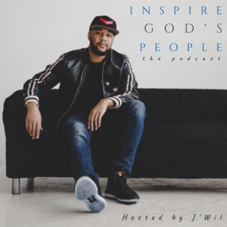 INSPIRE GOD'S PEOPLE, The Podcast