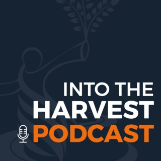 Into the Harvest Podcast