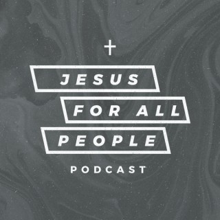Jesus For All People Podcast