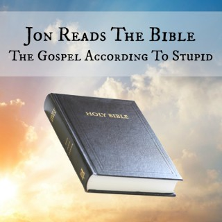 Jon Reads the Bible: Gospel According to Stupid