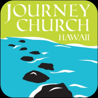 Journey Church Hawaii Audio Message Podcast