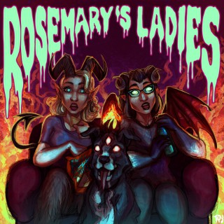 Rosemary's Ladies: A [Horror & Bad] Movie Review Podcast