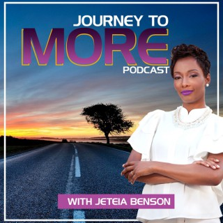 Journey to More with Jeteia Benson
