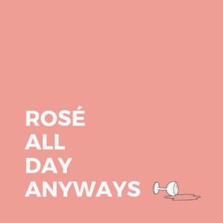 Rosé All Day Anyways
