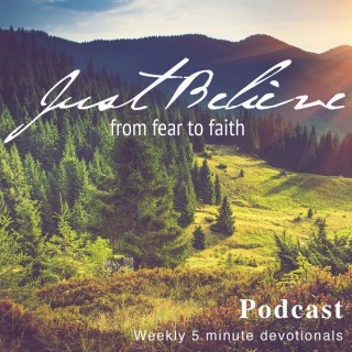 Just Believe - From Fear to Faith