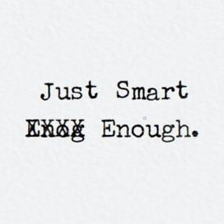 Just Smart Enough.