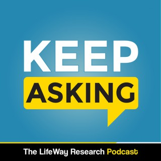Keep Asking - The LifeWay Research Podcast