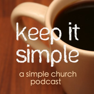 Keep It Simple: a Simple Church Podcast