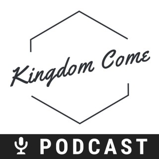 Kingdom Come Podcast