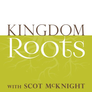 Kingdom Roots with Scot McKnight