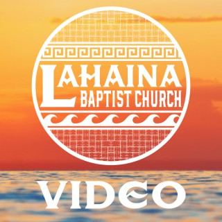 Lahaina Baptist Church Video Podcast