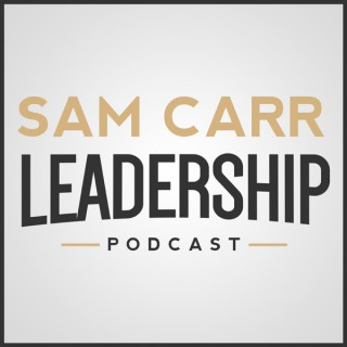 Leadership with Pastor Sam Carr Podcast