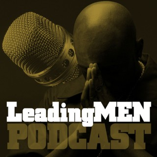 Leading Men with James Haley | Fatherhood | Ministry | Marriage