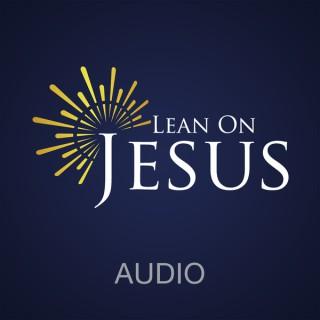 Lean On Jesus Audio Podcast