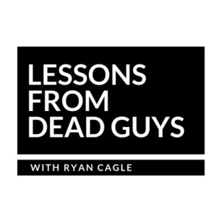 Lessons From Dead Guys