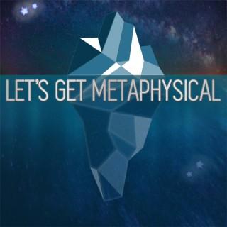 Let's Get Metaphysical