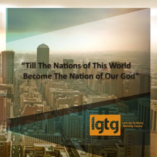 Let's Go To Glory Worship Centre(LGTG)