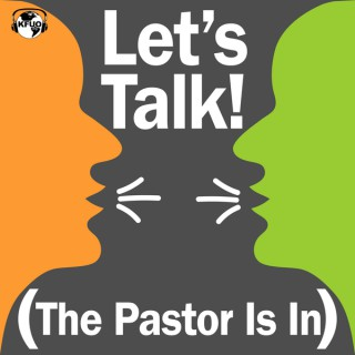 Let's Talk! The Pastor Is In - from KFUO Radio
