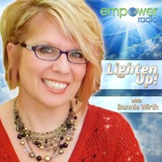 Lighten Up with Bonnie Wirth on Empower Radio