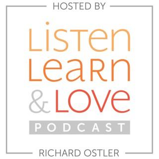 Listen, Learn & Love Hosted by Richard Ostler