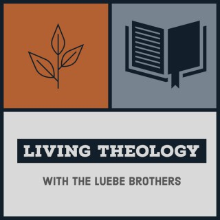 Living Theology with The Luebe Brothers