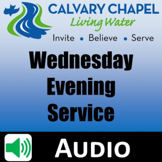 Living Water Church - Wednesday Evening Podcast