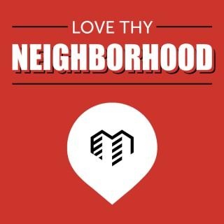 Love Thy Neighborhood