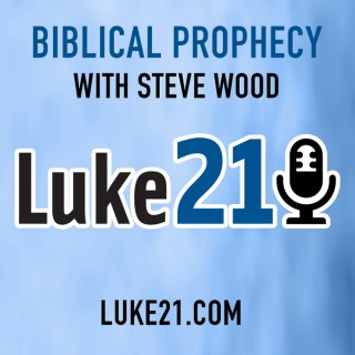 Luke21 Radio - Biblical Prophecy with Steve Wood