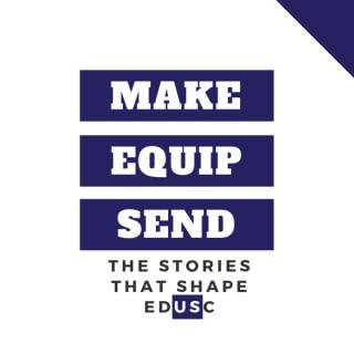 Make/Equip/Send: The Stories that Shape EDUSC