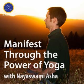 Manifest Through the Power of Yoga — with Asha Nayaswami
