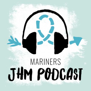 Mariners JHM Podcast