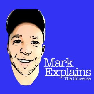 Mark Explains [the universe]