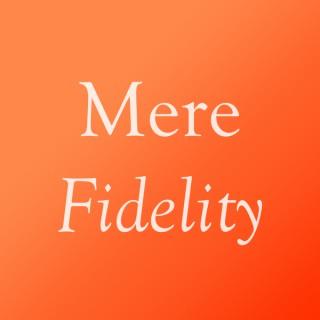 Mere Fidelity