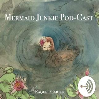 Mermaid Junkie Pod~Cast With Raquel Carter