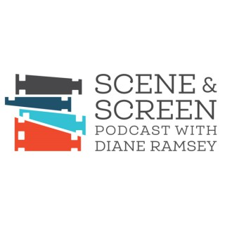 Scene and Screen Podcast with Diane Ramsey